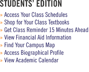 Students' Edition for iOS. Access your class schedules. Shop for your class textbooks. Get class reminder 15 minutes ahead. View financial aid information. Find your campus map. Access biographical profile. View academic calendar.